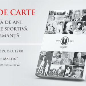 """Lansarea cărții """"U"""" – O sută de ani de activitate sportivă de performanță"""
